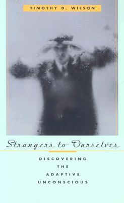 Strangers to Ourselves By Wilson, Timothy D.