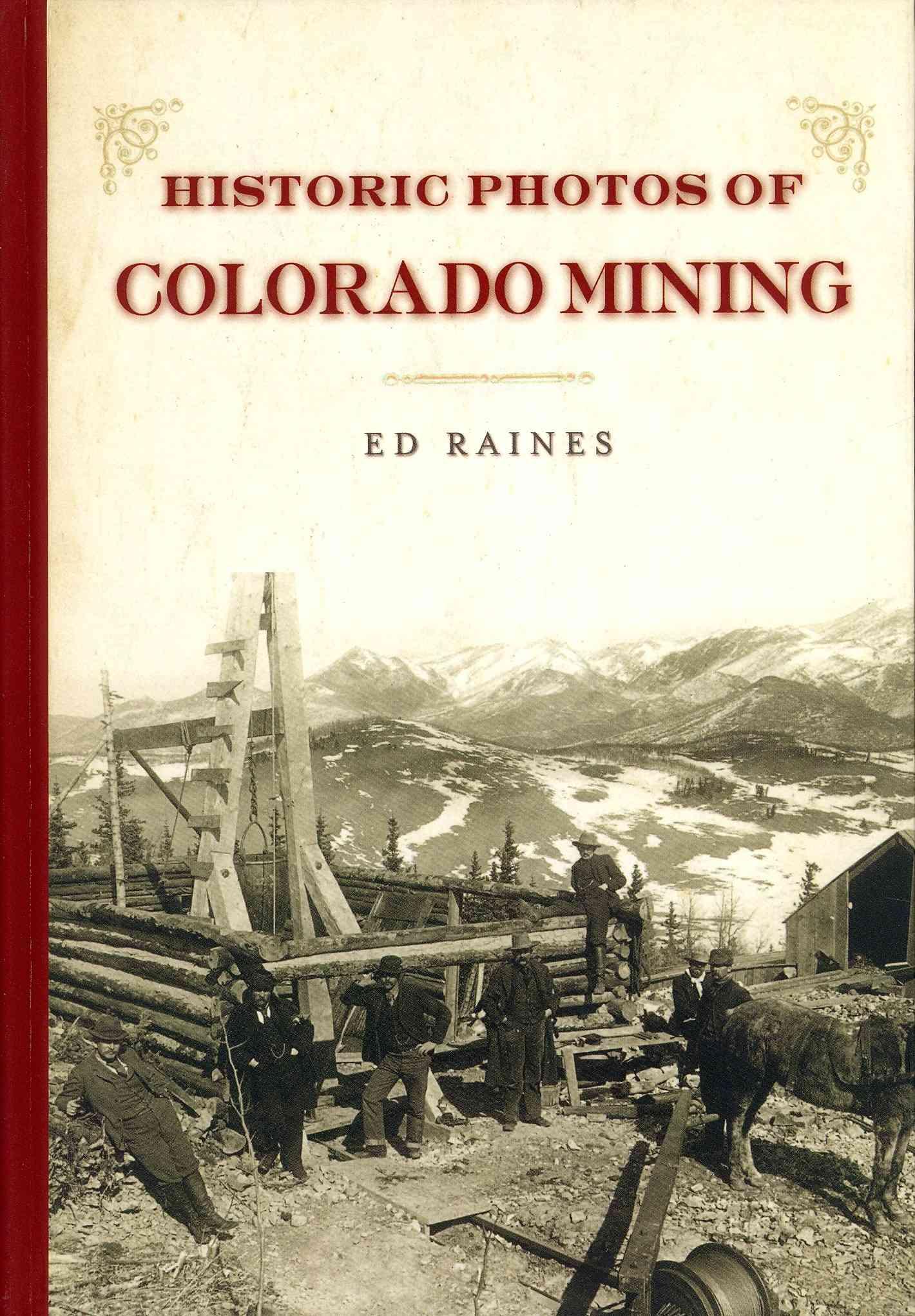 Historic Photos of Colorado Mining By Raines, Ed